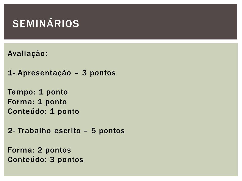 Avaliação: 1- Apresentação – 3 pontos Tempo: 1 ponto Forma: 1 ponto Conteúdo: 1 ponto 2- Trabalho escrito – 5 pontos Forma: 2 pontos Conteúdo: 3 ponto