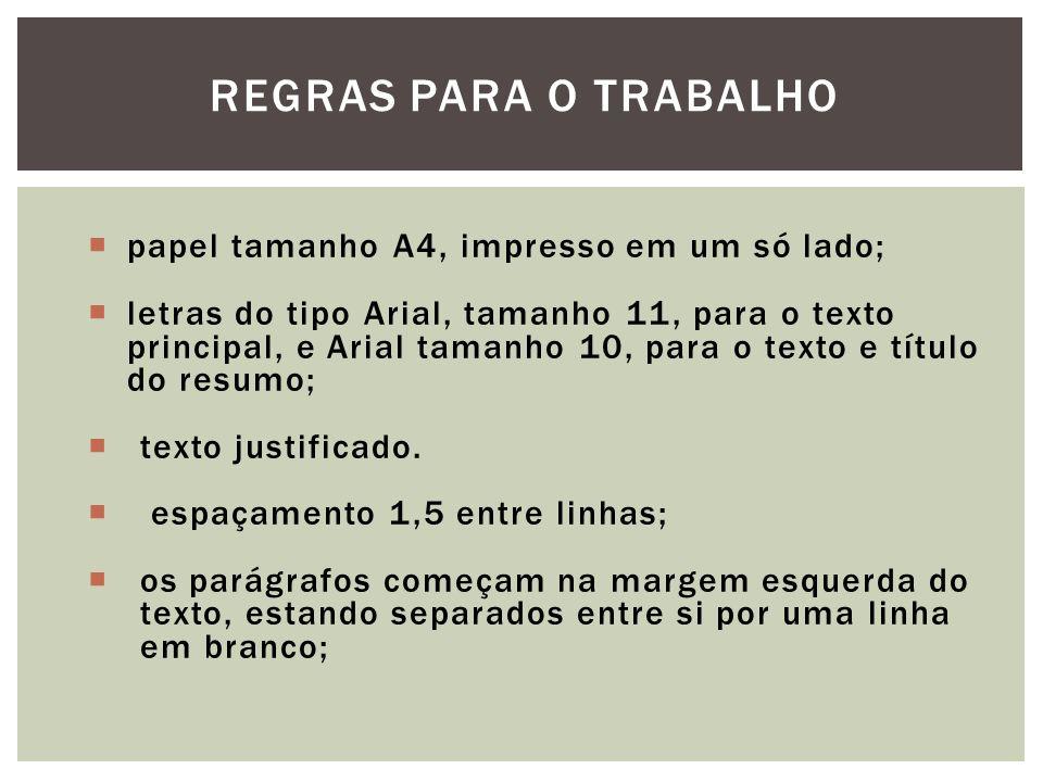 REGRAS PARA O TRABALHO papel tamanho A4, impresso em um só lado; letras do tipo Arial, tamanho 11, para o texto principal, e Arial tamanho 10, para o