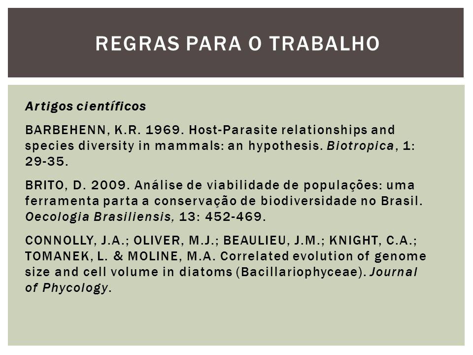 REGRAS PARA O TRABALHO Artigos científicos BARBEHENN, K.R. 1969. Host-Parasite relationships and species diversity in mammals: an hypothesis. Biotropi