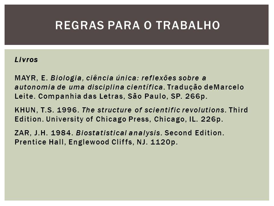 REGRAS PARA O TRABALHO Livros MAYR, E. Biologia, ciência única: reflexões sobre a autonomia de uma disciplina científica. Tradução deMarcelo Leite. Co