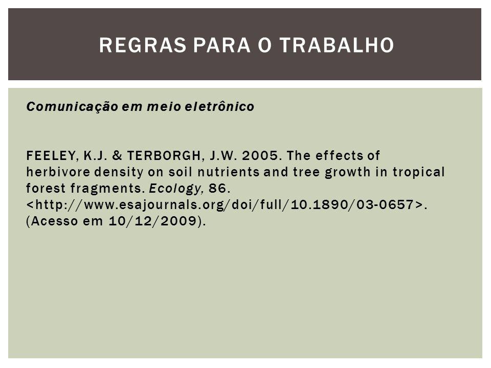 REGRAS PARA O TRABALHO Comunicação em meio eletrônico FEELEY, K.J. & TERBORGH, J.W. 2005. The effects of herbivore density on soil nutrients and tree