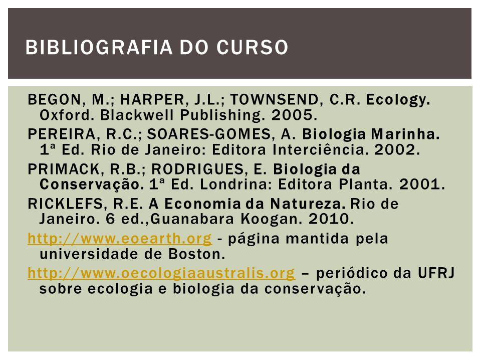 BEGON, M.; HARPER, J.L.; TOWNSEND, C.R. Ecology. Oxford. Blackwell Publishing. 2005. PEREIRA, R.C.; SOARES-GOMES, A. Biologia Marinha. 1ª Ed. Rio de J