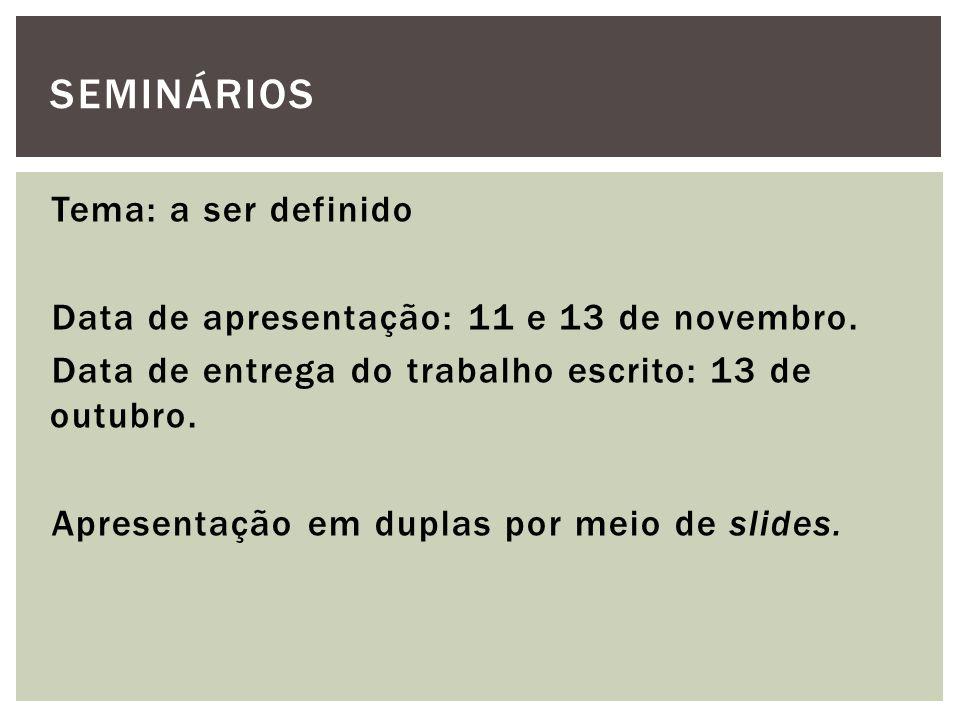 Tema: a ser definido Data de apresentação: 11 e 13 de novembro. Data de entrega do trabalho escrito: 13 de outubro. Apresentação em duplas por meio de