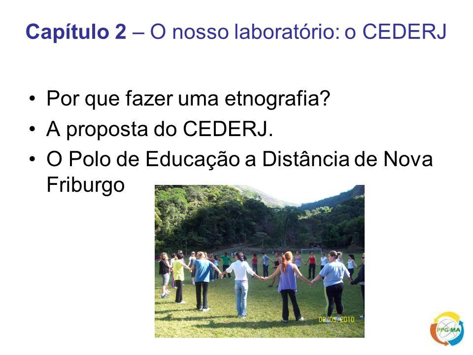 Capítulo 2 – O nosso laboratório: o CEDERJ Por que fazer uma etnografia? A proposta do CEDERJ. O Polo de Educação a Distância de Nova Friburgo
