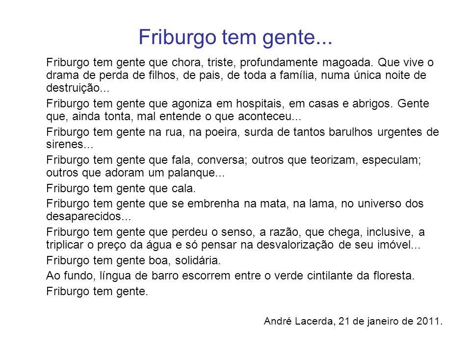 Friburgo tem gente... Friburgo tem gente que chora, triste, profundamente magoada. Que vive o drama de perda de filhos, de pais, de toda a família, nu