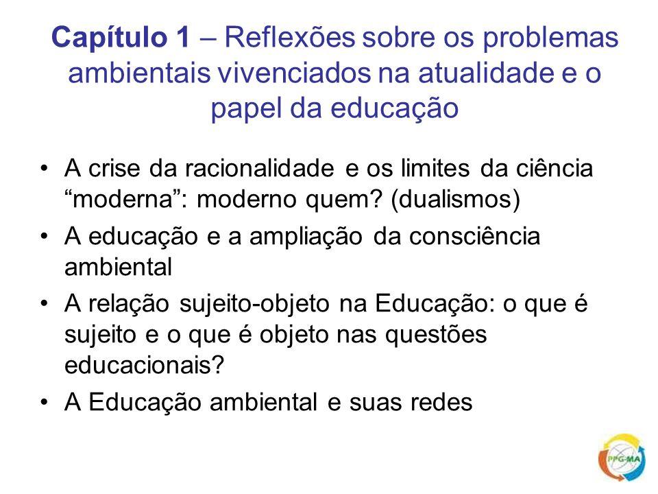 Capítulo 1 – Reflexões sobre os problemas ambientais vivenciados na atualidade e o papel da educação A crise da racionalidade e os limites da ciência