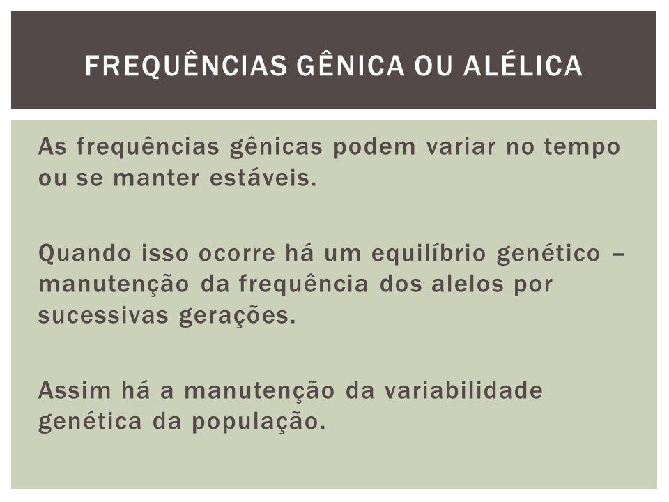 As frequências gênicas podem variar no tempo ou se manter estáveis. Quando isso ocorre há um equilíbrio genético – manutenção da frequência dos alelos