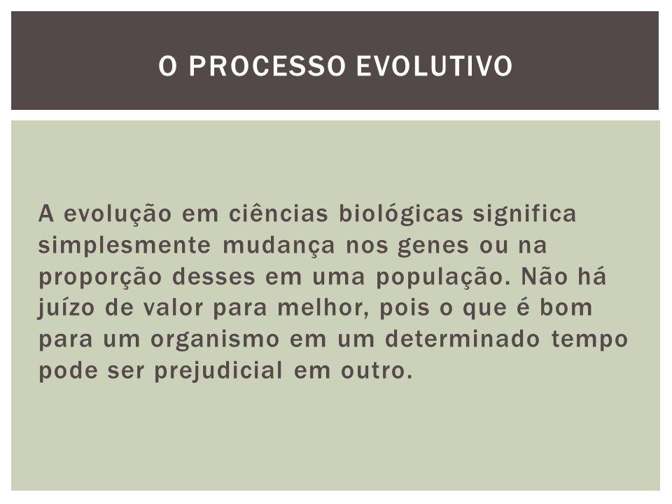 A evolução em ciências biológicas significa simplesmente mudança nos genes ou na proporção desses em uma população. Não há juízo de valor para melhor,