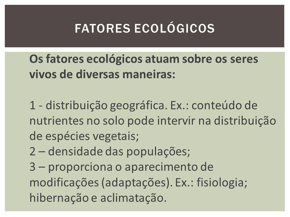 FATORES ECOLÓGICOS A influência dos fatores ecológicos sobre os organismos vivos são regidos por duas leis: 1) Lei do mínimo (lei de Liebig ou lei dos Fatores Limitantes) 2) Lei da tolerância ecológica (Shelford, 1913).