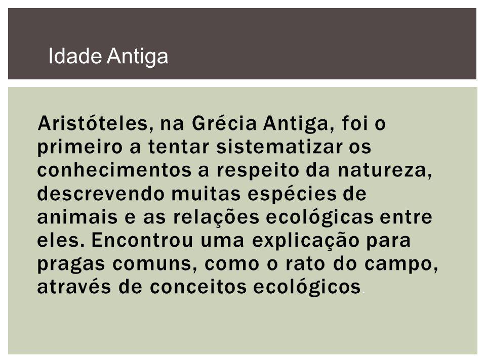Aristóteles, na Grécia Antiga, foi o primeiro a tentar sistematizar os conhecimentos a respeito da natureza, descrevendo muitas espécies de animais e