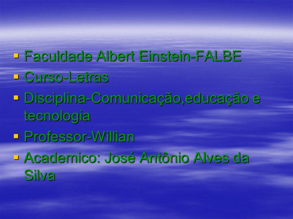 Faculdade Albert Einstein-FALBE Faculdade Albert Einstein-FALBE Curso-Letras Curso-Letras Disciplina-Comunicação,educação e tecnologia Disciplina-Comu