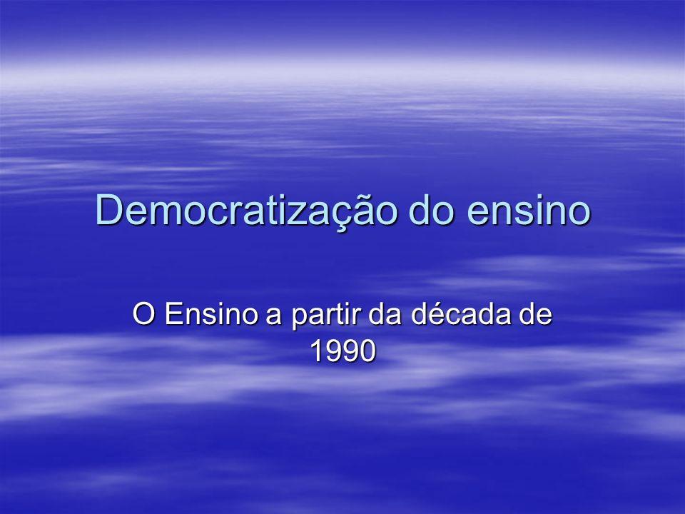 Democratização do ensino O Ensino a partir da década de 1990