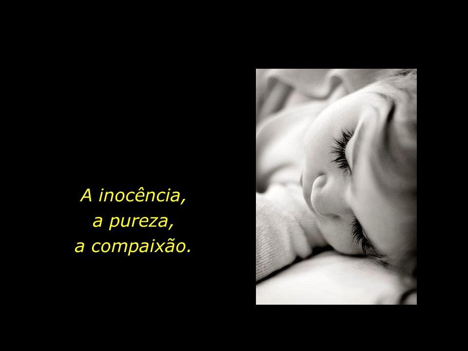 O suave sono dos inocentes. O sorriso que ilumina o rosto de uma criança.