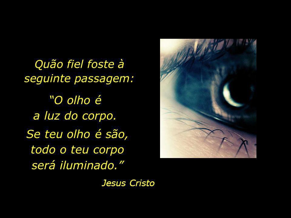 E continuará a morte com as suas perguntas: Como foi que cuidaste dos teus olhos, - as janelas da tua alma?