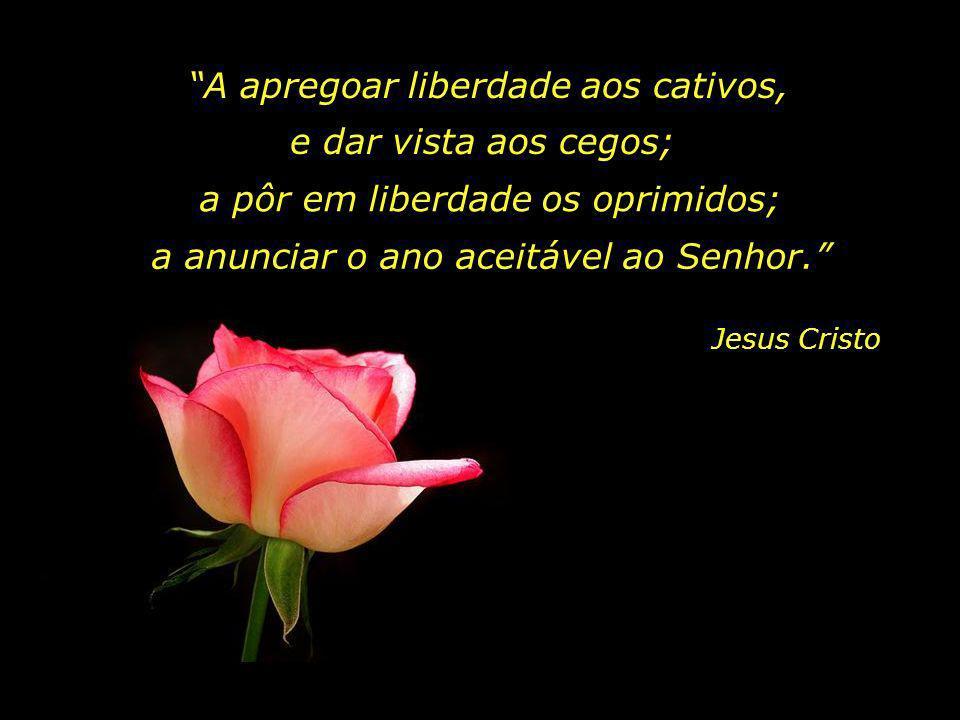 O Espírito do Senhor é sobre mim, pois que me ungiu para evangelizar os pobres, enviou-me a curar os quebrantados do coração...