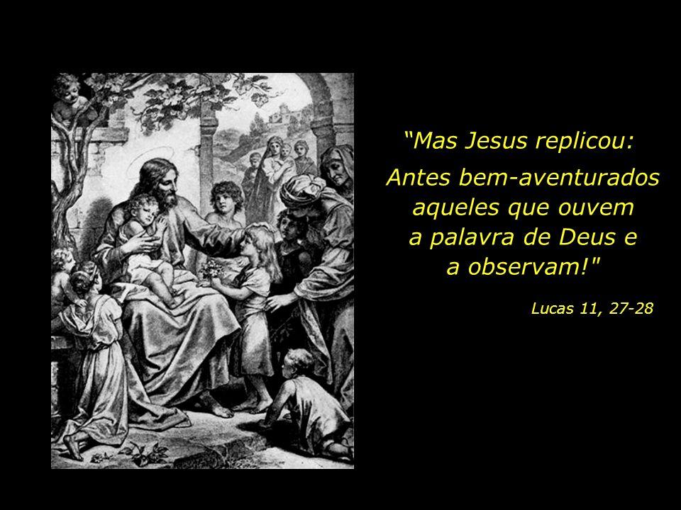 Em outro episódio, enquanto Jesus falava aos seus,