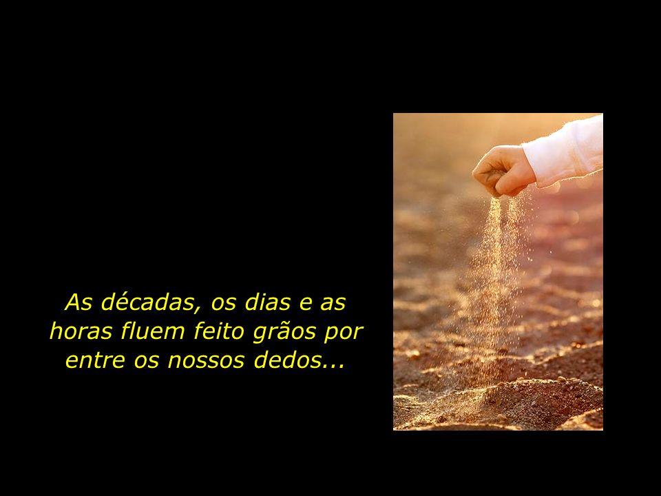 Um punhado de areia é o tempo de vida que nos é destinado...