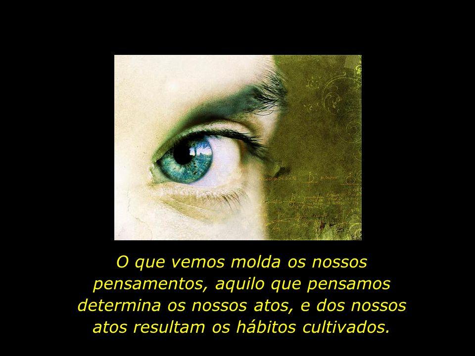 O olho é a luz do corpo. Se teu olho é são, todo o teu corpo será iluminado. Jesus Cristo