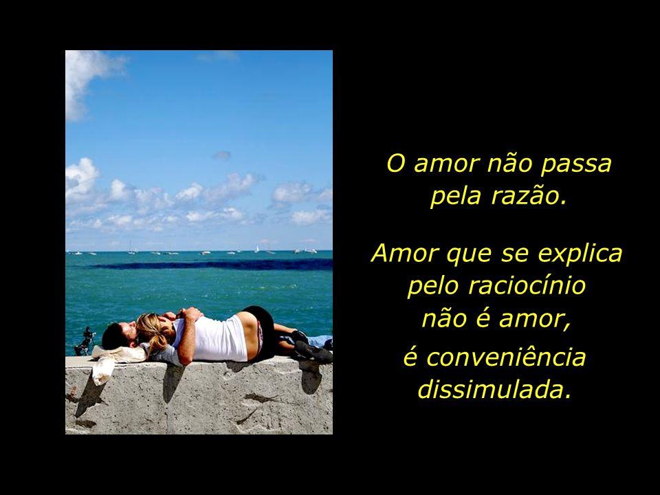 O amor, assim como o tempo... Indefinível, incompreensível, inacessível, inexplicável.