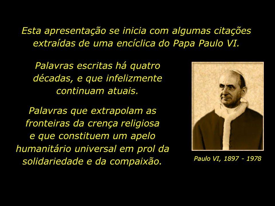 Esta apresentação se inicia com algumas citações extraídas de uma encíclica do Papa Paulo VI.
