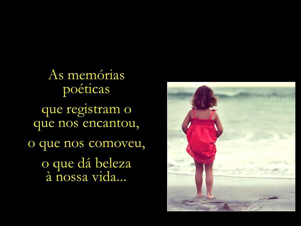 As memórias afetivas que com carinho guardamos.