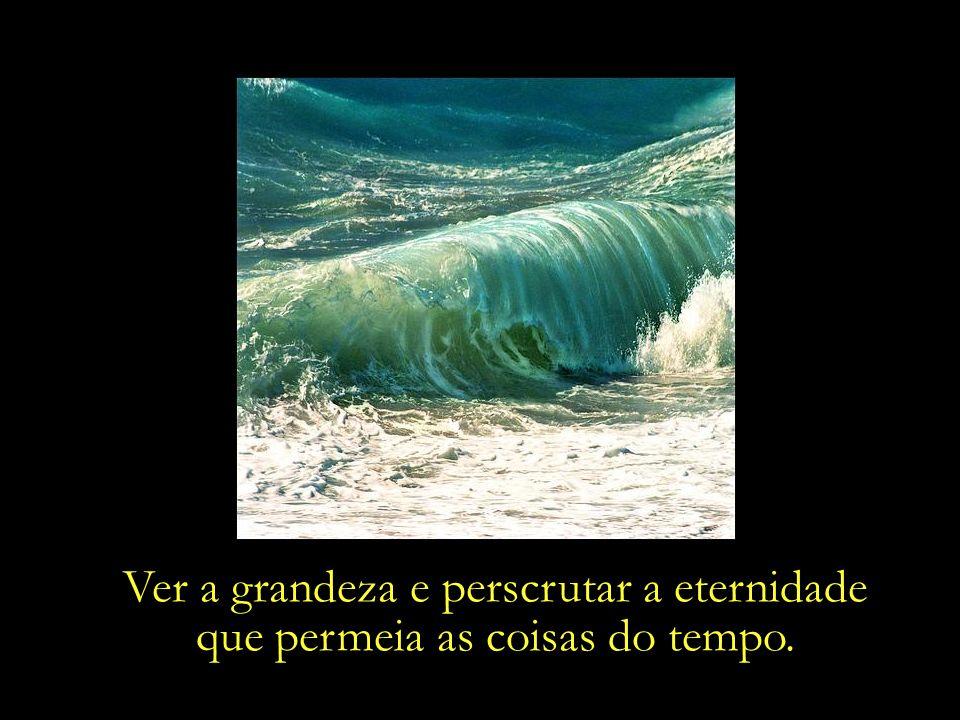 ...nos esquecemos da presença exuberante do mar, que inspira e convida à transcendência.