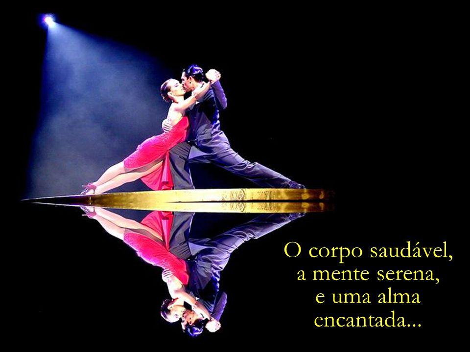 Na dança, o corpo, a mente e o espírito unidos numa fina e rara harmonia.