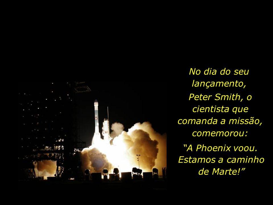 No dia do seu lançamento, Peter Smith, o cientista que comanda a missão, comemorou: A Phoenix voou.