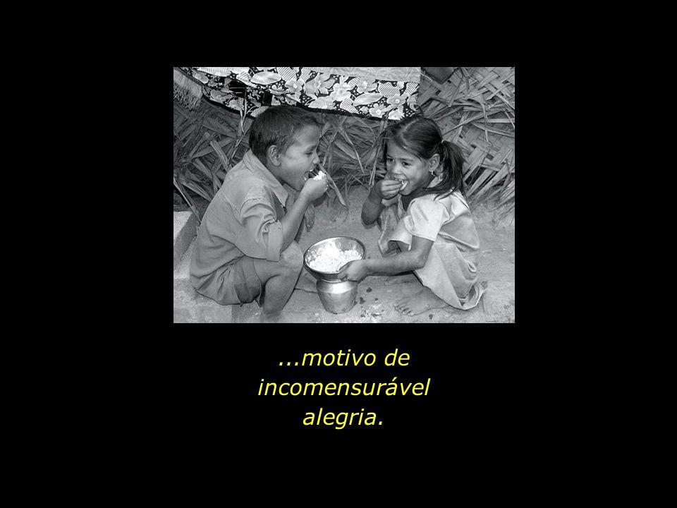 Para aqueles acostumados a se alimentar com um punhado de farinha e água, uma mão-cheia de arroz é tida como um verdadeiro banquete...,