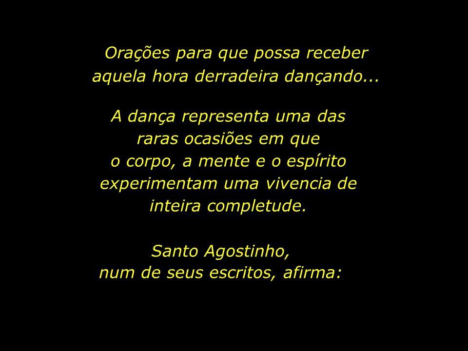 Partir deste mundo, dançando Adentrar a Eternidade, dançando...
