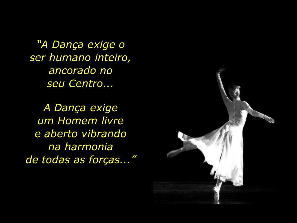 Louvada seja a Dança, pois liberta o Homem do peso das coisas materiais, Louvada seja a Dança, que tudo exige, e fortalece a saúde, a mente serena e u