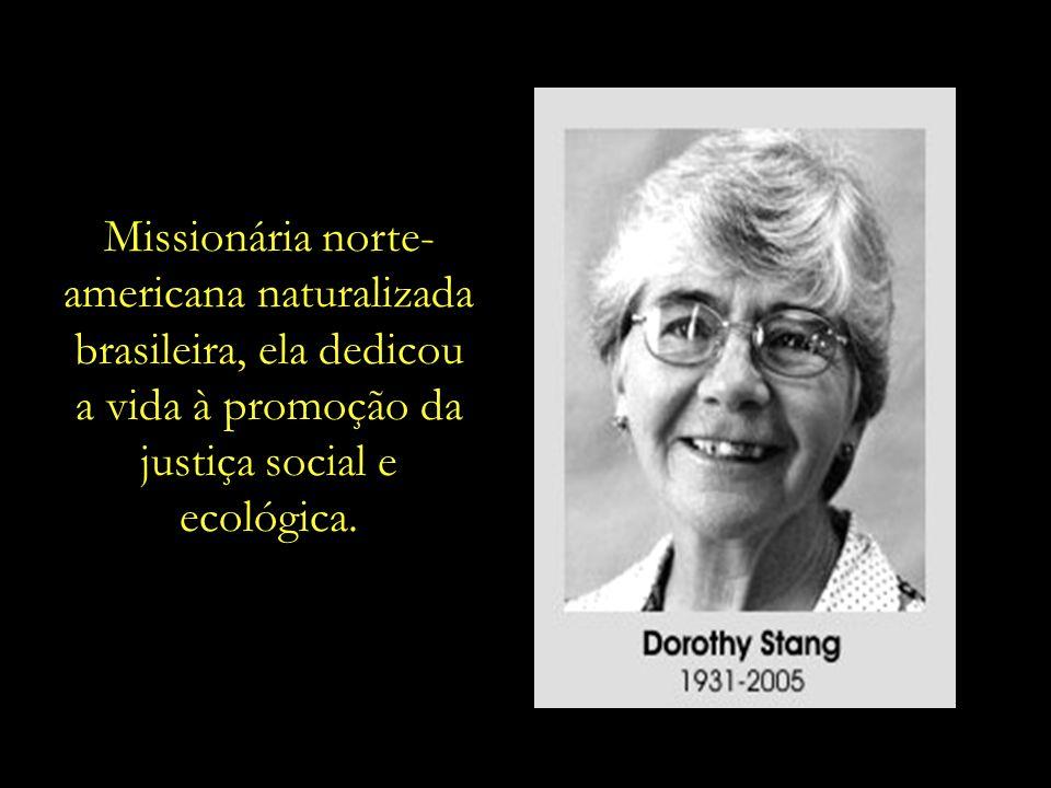 Esta apresentação é dedicada a Dorothy Stang – conhecida como Irmã Dorothy.