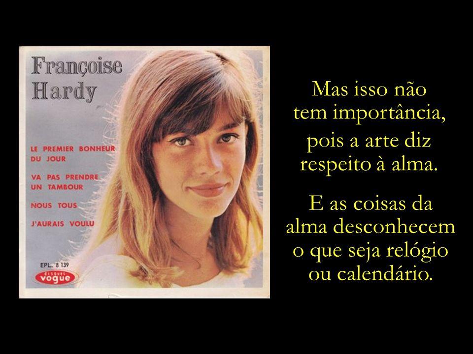Ela gravou esta canção em 1965, tendo-se passado mais de 40 anos desde então.