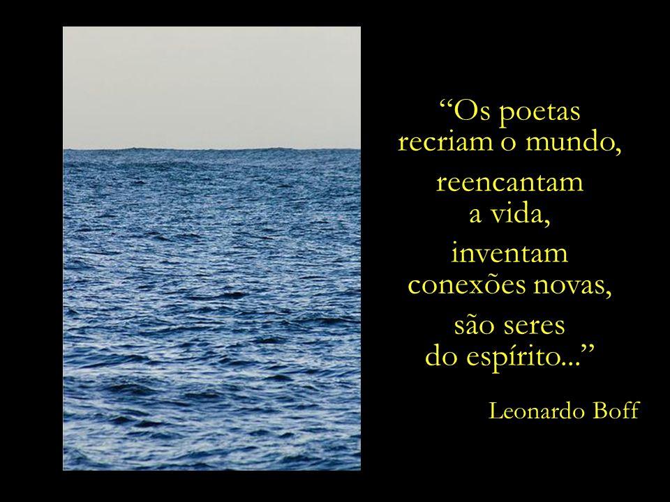 O relógio da alma não tem ponteiros. A alma se deleita naquilo que é infinito; no céu, no mar, na poesia...