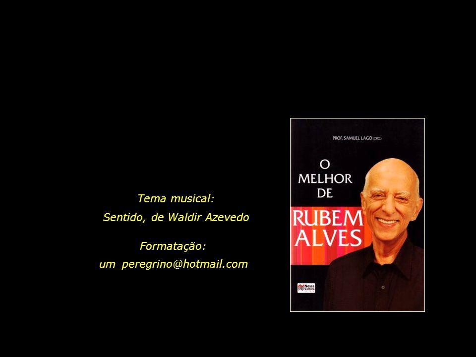 Texto da apresentação: Citações da obra O Melhor de Rubem Alves, Editora Nossa Cultura
