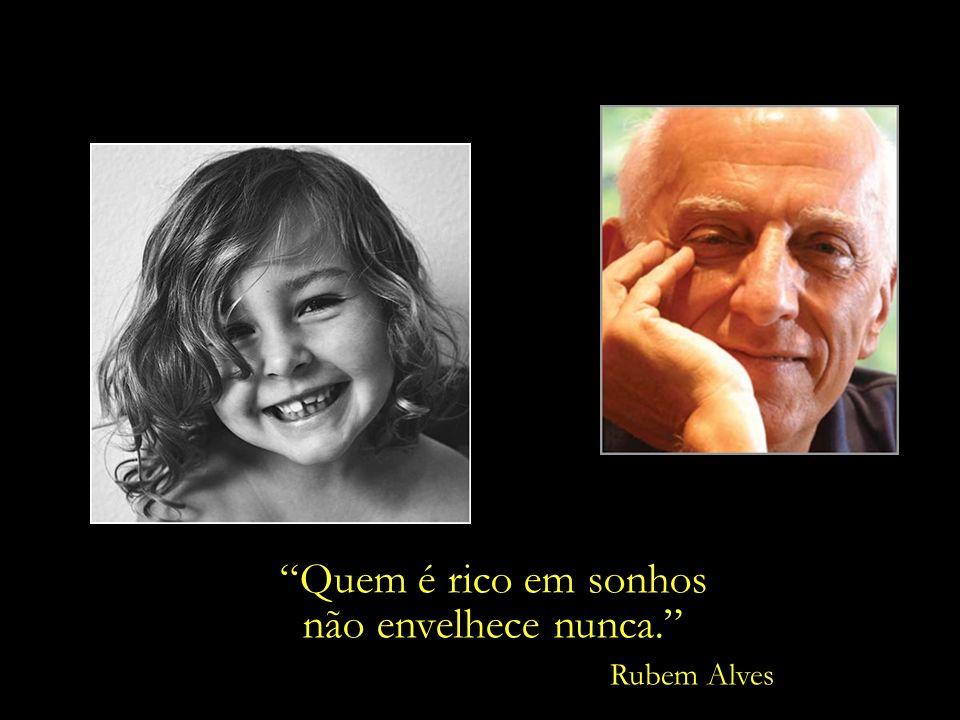 O educador e poeta Rubem Alves nos lembra que: A vida da gente não se mede pela quantidade de anos que se vive. A vida da gente se mede pela quantidad