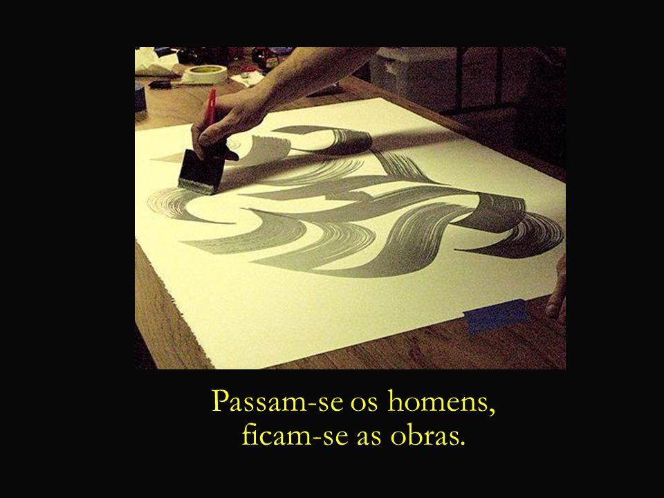A vida é um quadro, ao qual adicionamos novas pinceladas, todo novo dia.