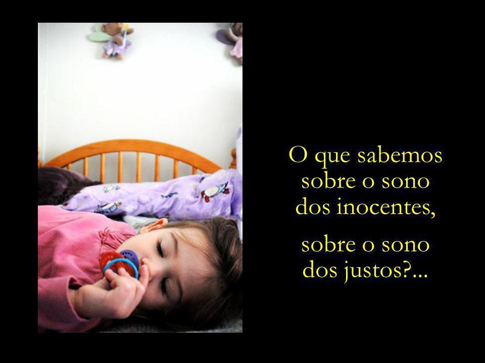 Somente os santos sabem orar, como as crianças sabem dormir.