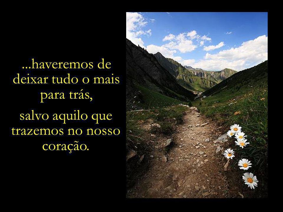 Recordar que ao final da última curva da última trilha da última estrada desta vida terrena...