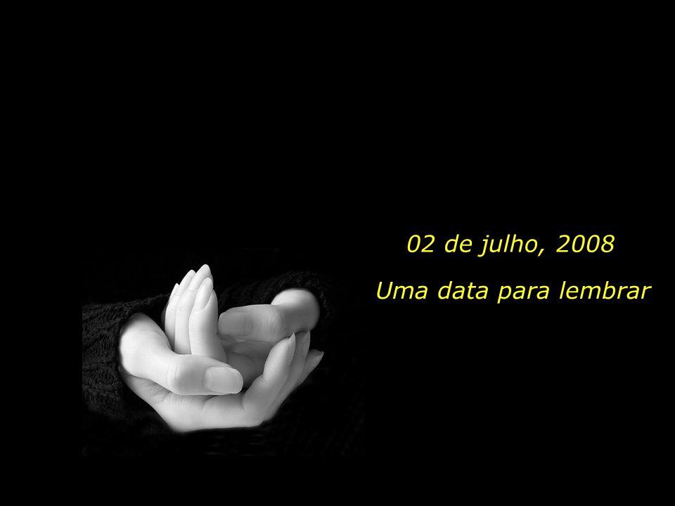 02 de julho, 2008 Uma data para lembrar