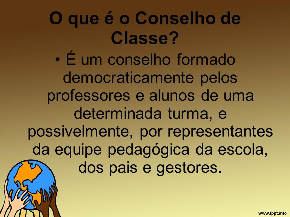 O que é o Conselho de Classe? É um conselho formado democraticamente pelos professores e alunos de uma determinada turma, e possivelmente, por represe