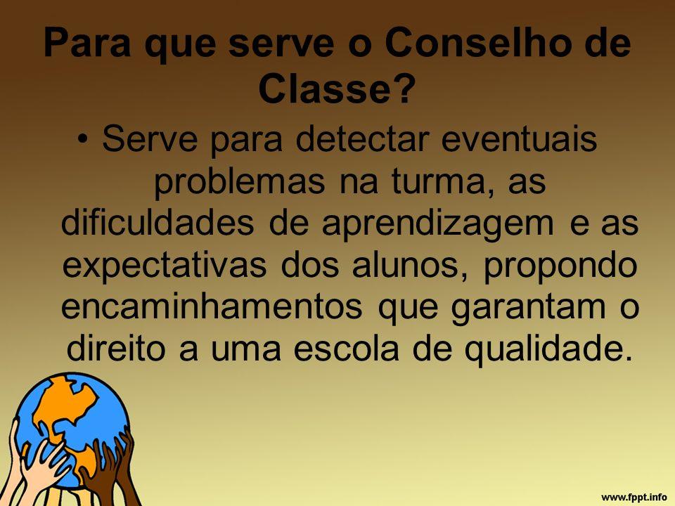 Para que serve o Conselho de Classe? Serve para detectar eventuais problemas na turma, as dificuldades de aprendizagem e as expectativas dos alunos, p