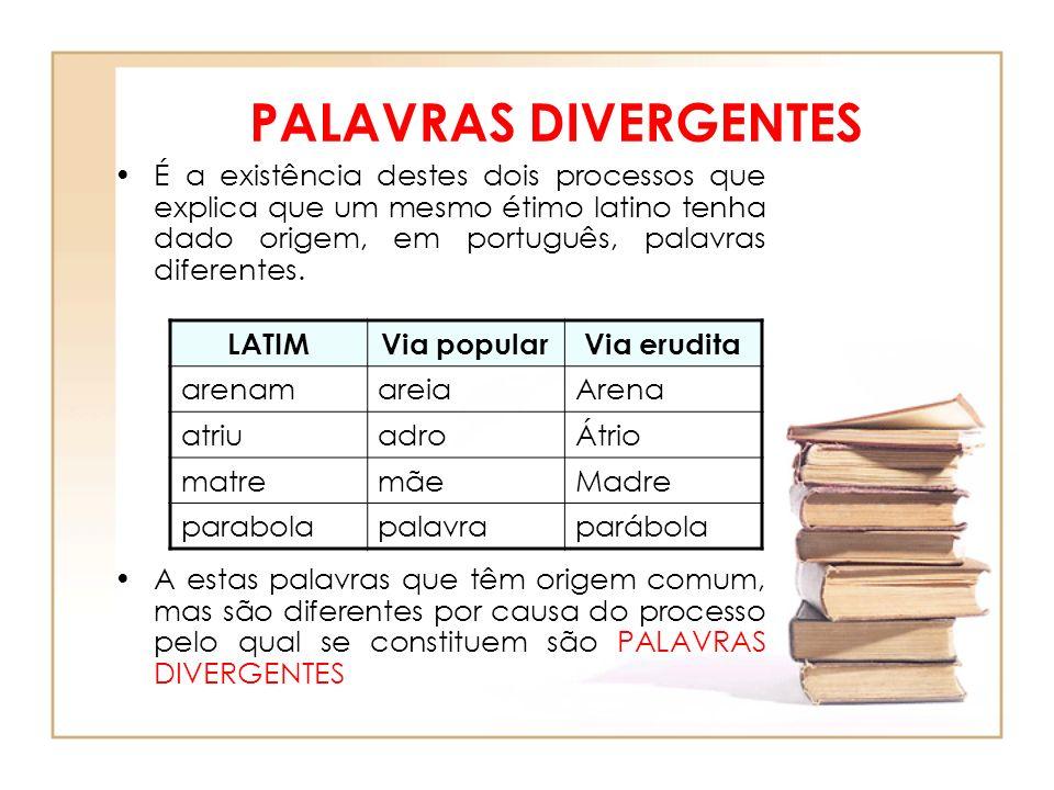 PALAVRAS CONVERGENTES Palavras que provêm de étimos diferentes e convergem para a mesma forma vocabular, escrevendo-se da mesma maneira, embora se trate de palavras com significados diferentes são PALAVRAS CONVERGENTES.