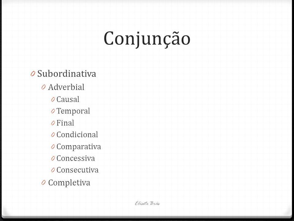 Conjunção 0 Subordinativa 0 Adverbial 0 Causal 0 Temporal 0 Final 0 Condicional 0 Comparativa 0 Concessiva 0 Consecutiva 0 Completiva Elisete Brás