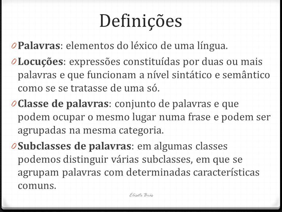 Definições 0 Palavras: elementos do léxico de uma língua. 0 Locuções: expressões constituídas por duas ou mais palavras e que funcionam a nível sintát