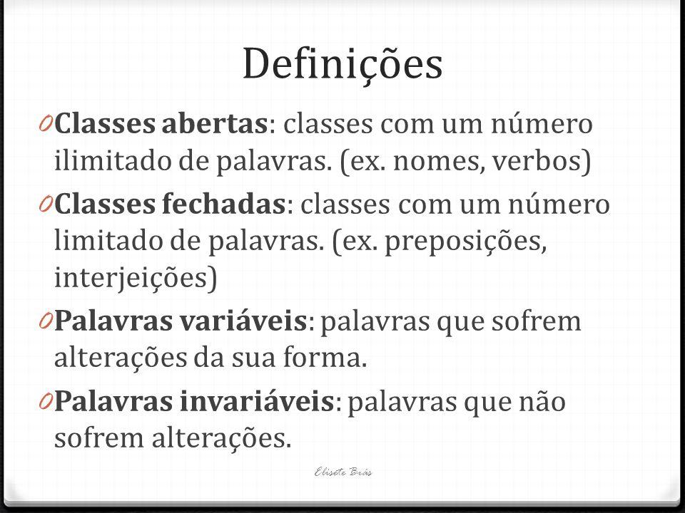 Definições 0 Classes abertas: classes com um número ilimitado de palavras. (ex. nomes, verbos) 0 Classes fechadas: classes com um número limitado de p