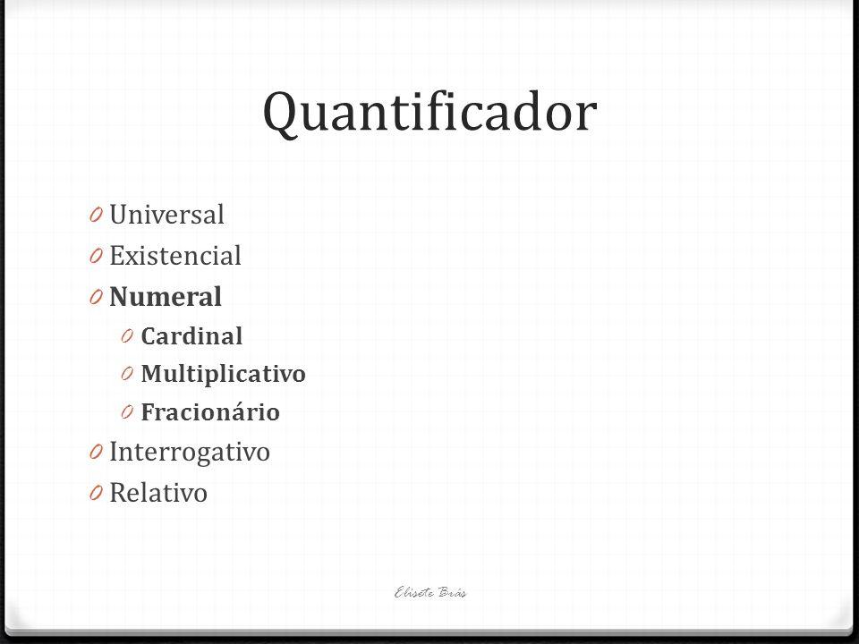Quantificador 0 Universal 0 Existencial 0 Numeral 0 Cardinal 0 Multiplicativo 0 Fracionário 0 Interrogativo 0 Relativo Elisete Brás