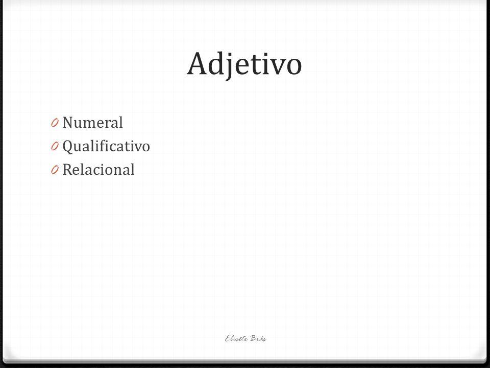 Adjetivo 0 Numeral 0 Qualificativo 0 Relacional Elisete Brás