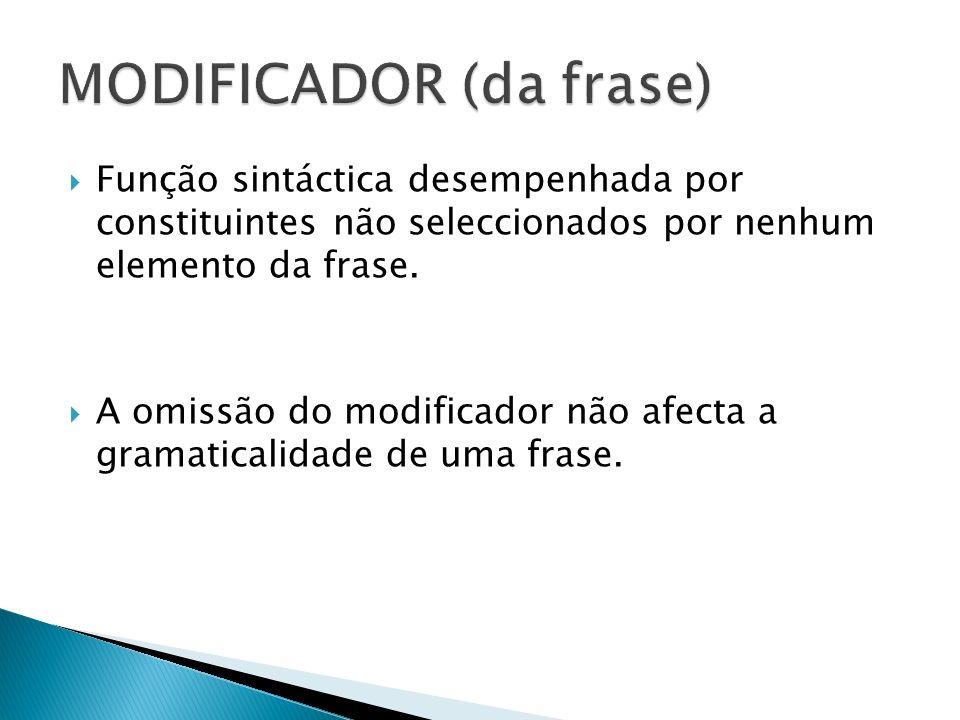 Função sintáctica desempenhada por constituintes não seleccionados por nenhum elemento da frase. A omissão do modificador não afecta a gramaticalidade