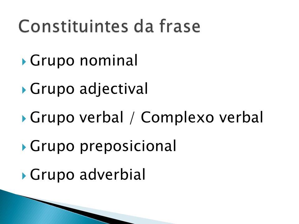 Grupo nominal Grupo adjectival Grupo verbal / Complexo verbal Grupo preposicional Grupo adverbial